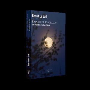 Explorer l'horizon - Les nouvelles d'un autre monde - Benoît Le Gall